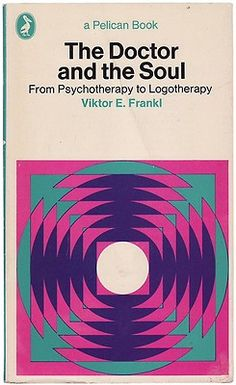 The Doctor and the Soul: From Psychotherapy to Logotherapy | Viktor E. Frankl
