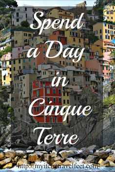 When you travel to Italy, Cinque Terre deserves at least a week. But if you only have one day, here's what to do.