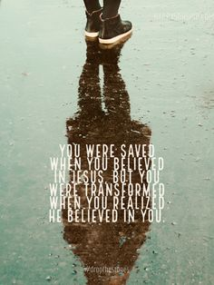 You were saved when you believed in Jesus, but you were transformed when you realized He believed in you - Kris Vallotton