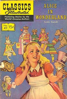 Comic Classics Illustrated Alice In Wonderland ~ Alice is a fictional child… Vintage Comic Books, Vintage Comics, Lewis Carroll, Adventures In Wonderland, Alice In Wonderland, Film D'animation, Classic Comics, Comic Book Covers, Classic Books