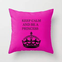 Keep calm and be a princess Throw Pillow by Irène Sneddon - $20.00