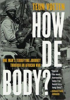 How de Body? One Man's Terrifying Journey Through an African War University Of Reading, Hiding In The Bushes, Every Day Book, The Beautiful Country, The Clash, Book Summaries, Best Selling Books, West Africa, Sierra Leone