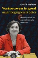 Vertrouwen is goed maar begrijpen is beter - Gerdi  Verbeet - Sinds 20 april 2012.    Uit: 12 juni 2012  Bijzondere stijl. Mooie inzichten en nieuwe gedachten. ****