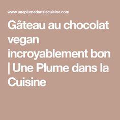 Gâteau au chocolat vegan incroyablement bon | Une Plume dans la Cuisine