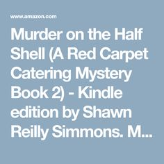 Murder on the Half Shell (A Red Carpet Catering Mystery Book 2) - Kindle edition by Shawn Reilly Simmons. Mystery, Thriller & Suspense Kindle eBooks @ Amazon.com.