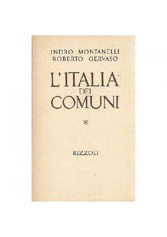 ITALIA DEI COMUNI il Medio Evo da 1000 al 1250 di Indro Montanelli 1967 Rizzoli