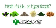 health foods, or hype foods? | UAB Medical West Hospital in Bessemer, AL