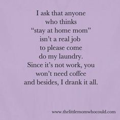 Where my stay at home moms at... Stay At Home Mom, Work From Home Moms, Mom Humor, Mom Meme, We Are Family, Mom Quotes, Beautiful Words, Inspirational Quotes, Wisdom