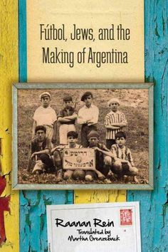 Futbol, Jews, and the Making of Argentina