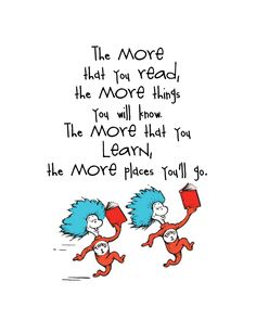This is a quote from one of Dr. Seuss' books. My mom always read my brother and I, Dr. Seuss books when we were little. We loved them. These books play a huge role in my literacy journey.