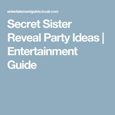 Secret Sister Reveal Party Ideas | Entertainment Guide