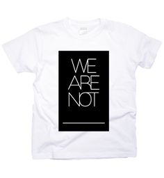 we are not ___ T-Shirt #typography