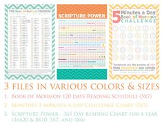 *New* Scripture Reading Charts . . . 3 files in various colors & sizes  1. Book of Mormon 120 days Reading Schedule (5x7) - Based on Gordon B. Hinckley's challenge in 2005 to read the Book of Mormon in 120 (by the end of that year).  2. Monthly 5-minutes-a-day Challenge Chart (5x7)  3. Scripture Power - 365 Day reading Chart for a year (16x20 & 8x10, 5x7, and 4x6)
