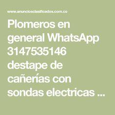 Plomeros en general WhatsApp 3147535146 destape de cañerías con sondas electricas y de varillas. Usaquen, plomeros en toberin 3972847 Mantenimiento Reparacion, , Negocios,Servicios,Empresas,Mantenimiento Reparacion