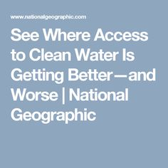 See Where Access to Clean Water Is Getting Better—and Worse | National Geographic