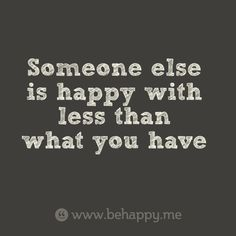 """All-purpose Card """"Someone else is happy with less than what you have"""" - Behappy.me"""