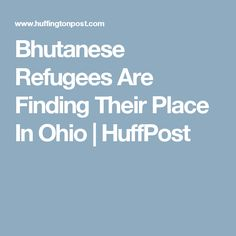 Bhutanese Refugees Are Finding Their Place In Ohio | HuffPost