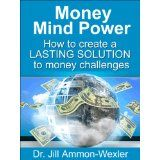 Money Mind Power: How to Create a LASTING SOLUTION to Money Challenges (Kindle Edition)By Dr. Jill Ammon-Wexler