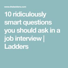 10 ridiculously smart questions you should ask in a job interview | Ladders