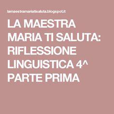 LA MAESTRA MARIA TI SALUTA: RIFLESSIONE LINGUISTICA 4^ PARTE PRIMA
