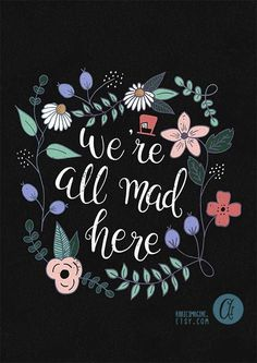 We re All Mad Here Alice in Wonderland Quote Alice in Wonderland Decor Literary Quote Book Lovers Gift Literary Gifts Home Decor We re All Mad Here Alice in Wonderland Quote Alice in Wonderland Decor Literary Quote Book Lovers Gift nbsp hellip Typography Prints, Typography Poster, Quote Prints, Hand Lettering, Literary Gifts, Literary Quotes, Alice In Wonderland Diy, Alice In Wonderland Background, Wonderland Party