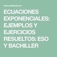 ECUACIONES EXPONENCIALES: EJEMPLOS Y EJERCICIOS RESUELTOS: ESO Y BACHILLER