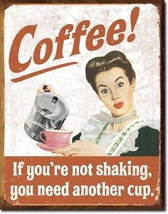 Vintage Retro Funny Tin Sign 1950's Housewife Coffee If Your'e Not Shaking