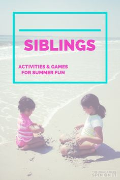 Connecting with Siblings: Activities and Games that work for Siblings or varying ages.  Perfect for Indoors and Outdoors this Summer!