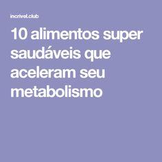 10alimentos super saudáveis que aceleram seu metabolismo