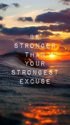 Be stronger than your strongest excuse. thedailyquotes.com