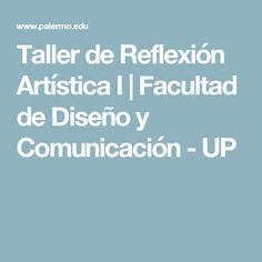 Taller de Reflexión Artística  I |  Facultad de Diseño y Comunicación - UP