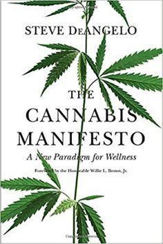 The Cannabis Manifesto: A New Paradigm for Wellness by Steve DeAngelo – Best Books for Cannabis Entrepreneurs