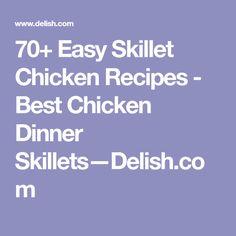 70+ Easy Skillet Chicken Recipes - Best Chicken Dinner Skillets—Delish.com