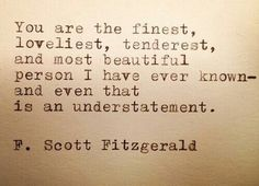 Scott Fitzgerald Quotes You Are the Most Beautiful F. Scott Fitzgerald Quotes The post Quotes F Scott Fitzgerald appeared first on Share Online Life Quotes Love, Great Quotes, Quotes To Live By, Me Quotes, Inspirational Quotes, Literary Love Quotes, Crazy Quotes, Book Quotes, Anniversary Quotes