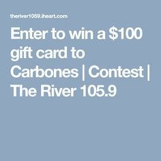 Enter to win a $100 gift card to Carbones | Contest | The River 105.9