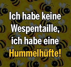 Ich habe keine Wespentaille, ich habe eine Hummelhüfte! Funny Picture Quotes, Funny Quotes, Funny Pictures, Sassy Quotes, Quotes Quotes, German Quotes, Savage Quotes, Funny Phrases, Papi