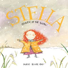 Marie-Louise Gay ~ Stella, Queen of the Snow