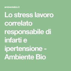 Lo stress lavoro correlato responsabile di infarti e ipertensione - Ambiente Bio