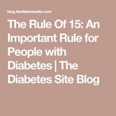 The Rule Of 15: An Important Rule for People with Diabetes | The Diabetes Site Blog