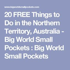 20 FREE Things to Do in the Northern Territory, Australia - Big World Small Pockets : Big World Small Pockets