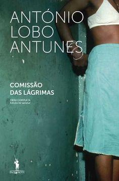 Comissão das Lágrimas - António Lobo Antunes