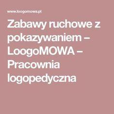 Zabawy ruchowe z pokazywaniem – LoogoMOWA – Pracownia logopedyczna Diy, Bricolage, Do It Yourself, Fai Da Te, Diys