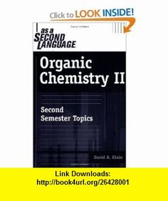 Organic Chemistry II as a Second Language Second Semester Topics (9780471738084) David M. Klein , ISBN-10: 0471738085  , ISBN-13: 978-0471738084 ,  , tutorials , pdf , ebook , torrent , downloads , rapidshare , filesonic , hotfile , megaupload , fileserve