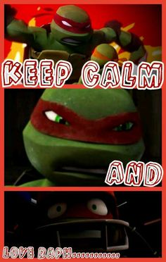 Yes! You have to LOVE Raph!!!!!!!!!!!!! He is to amazing!