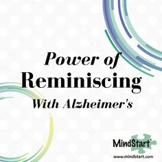 The Power of Reminiscence with Alzheimers can tap into memories and bring conversation and feelings of joy.