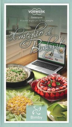 Title: Il meglio di Bimby, Author: yyy xxx, Length: 104 pages, Published: My Recipes, Italian Recipes, Healthy Recipes, Kitchen Robot, I Companion, My Favorite Food, Favorite Recipes, Mini Foods, International Recipes