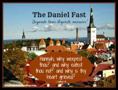 The Daniel Fast - Desperate Times, Desperate Measures!  hopeinthehealing.com