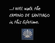 Le camino.. I will walk or bike ride you. I used to think alone, but now I think not. My loved ones will hopefully accompany me.