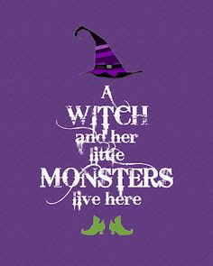 Free Printable Halloween Poster - A Witch and Her Little Monsters Live Here - too cute!
