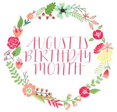 August is Birthday Month